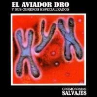 Aviador Dro – Cromosomas Salvajes (1985)
