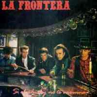 La Frontera – Si el Whisky no te Arruina, las Mujeres lo Harán (1986-Reed.1991)