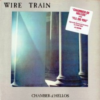 Wire Train - Chamber of Hellos (Maxi) [1984]