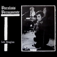 Parálisis Permanente – Los Singles (1984)