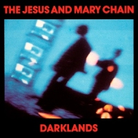 The Jesus & Mary Chain - Darklands [1987]