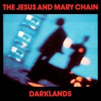 The Jesus & Mary Chain - Darklands [1987]