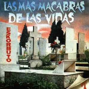 Eskorbuto-LasMasMacabrasDeLasVidas