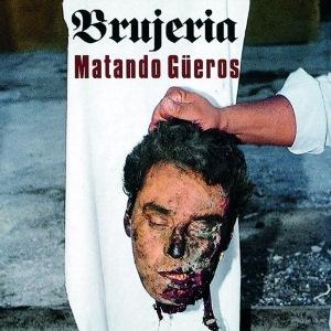 Brujeria-MatandoGueros