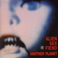 Alien Sex Fiend – Another Planet [1988]